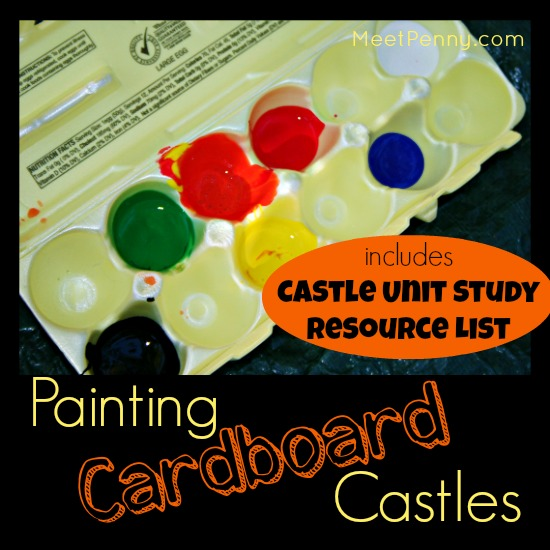 Painting a Cardboard Castle with Castle Unit Study Resources