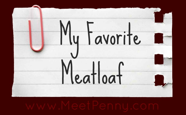 RECIPE: My Favorite Meatloaf