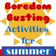 100+ Boredom Busters for Summer
