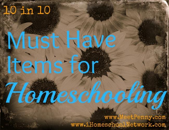 10 in 10: Top Ten Homeschool Must-Have Items