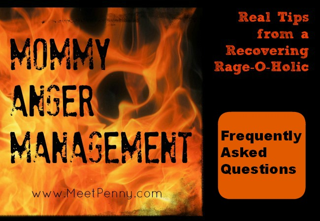 Mommy Anger Management ~ FAQ (Your Questions Answered)