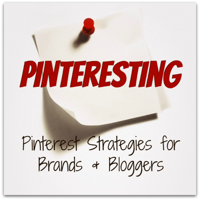 Pinteresting: Pinterest Strategies for Brands & Bloggers