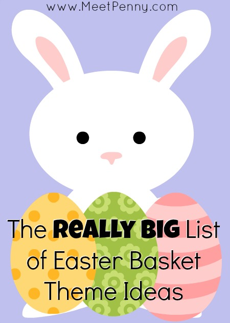 The REALLY BIG List of Easter Basket Themes & Ideas