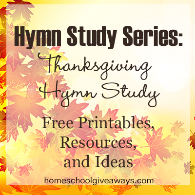 Hymn Study Series: Thanksgiving Hymn Study Free Printables, Resources and Ideas