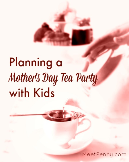 Planning a Mother's Day Tea Party with Kids