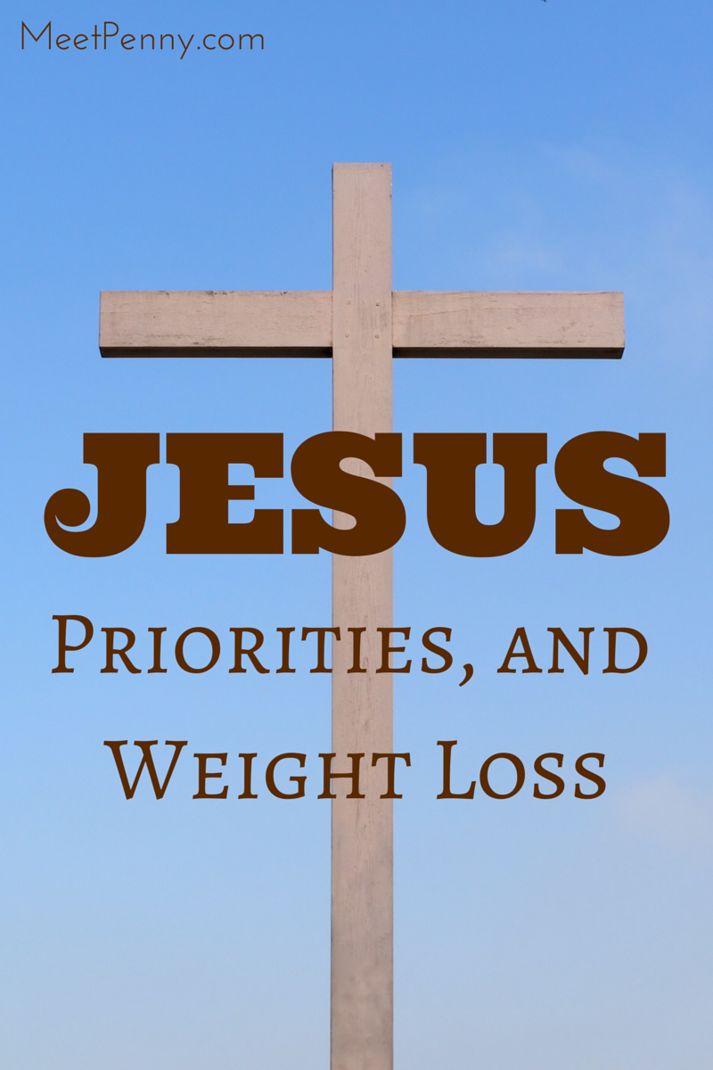 Jesus, Priorities, and Weight Loss