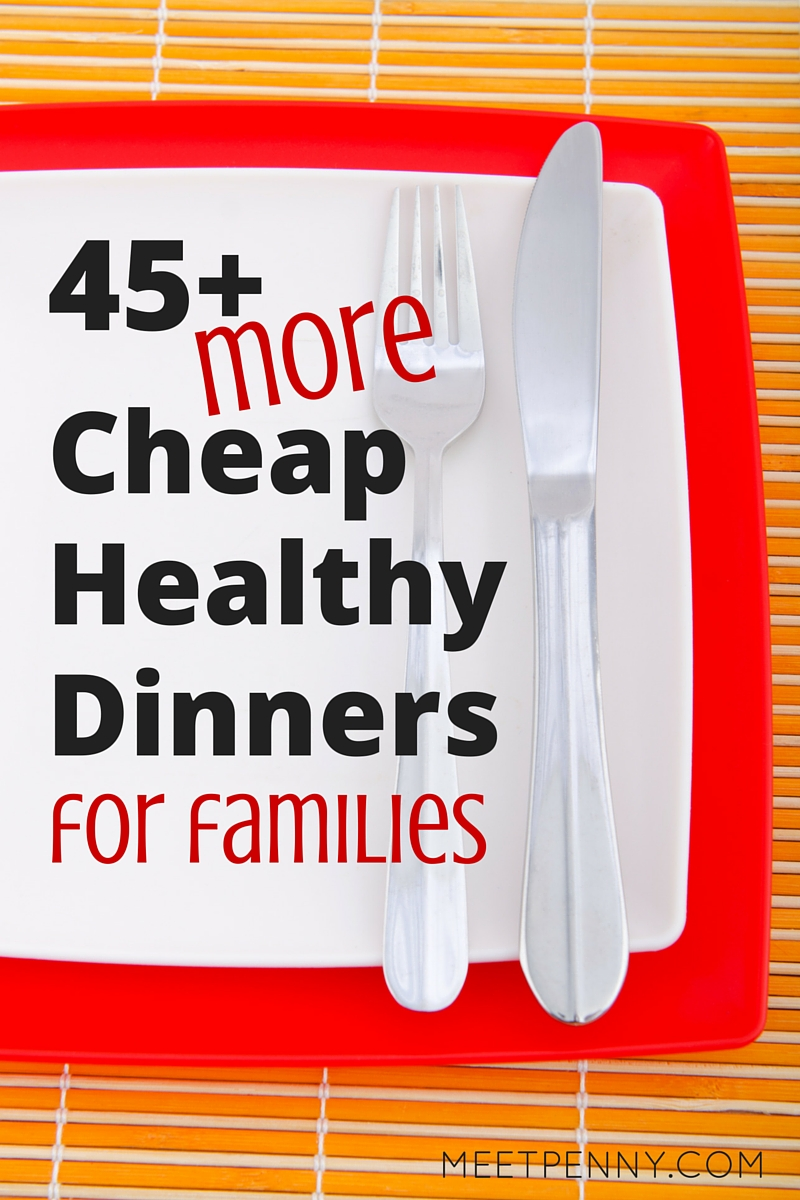 45 MORE Cheap Healthy Dinners for the Family