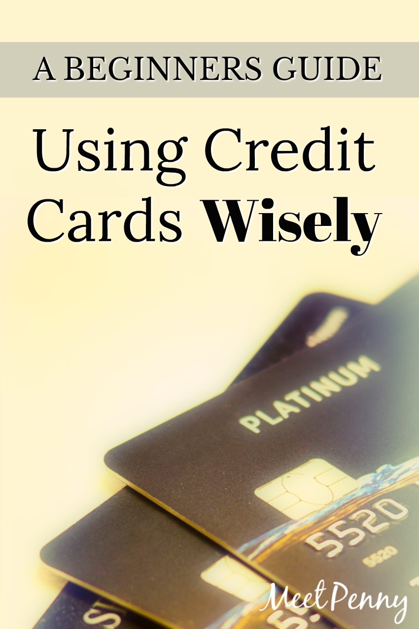 Beginners Guide to Using Credit Cards Wisely