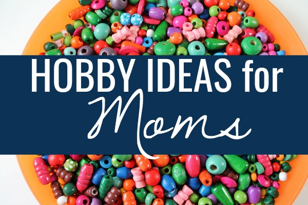 Hobbies for Moms: Taking Time for Yourself