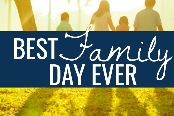 Tips for Having the Best Family Day Ever