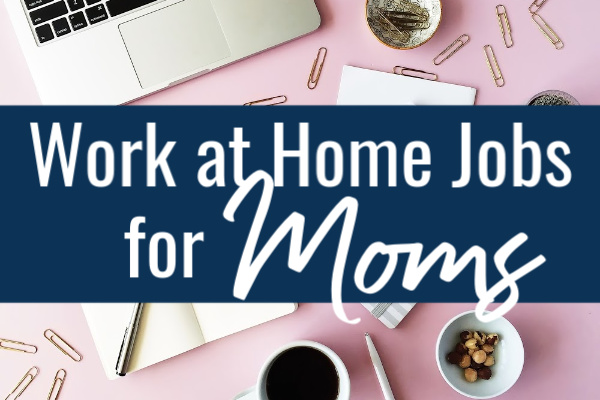 Real Work at Home Jobs for Moms (that Aren't Blogging)